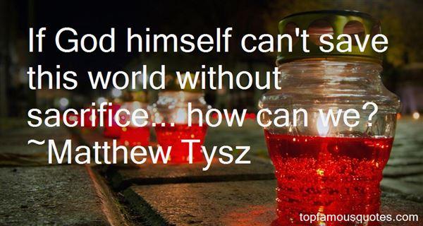 Matthew Tysz Quotes