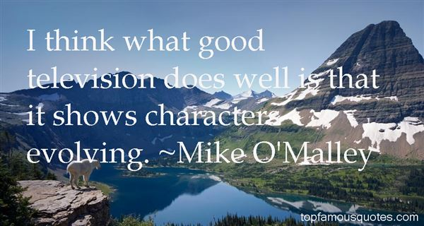 Mike O'Malley Quotes