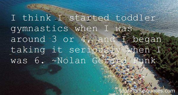 Nolan Gerard Funk Quotes