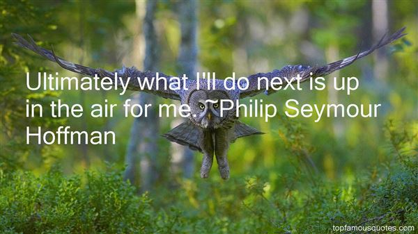 Philip Seymour Hoffman Quotes