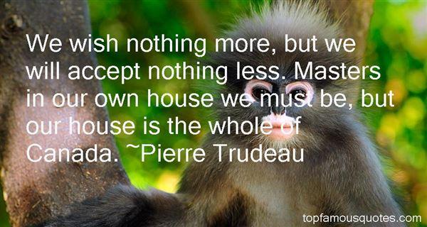 Pierre Trudeau Quotes