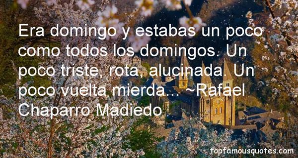 Rafael Chaparro Madiedo Quotes