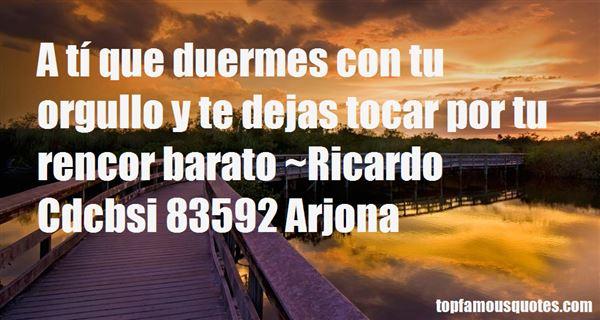 Ricardo Cdcbsi 83592 Arjona Quotes