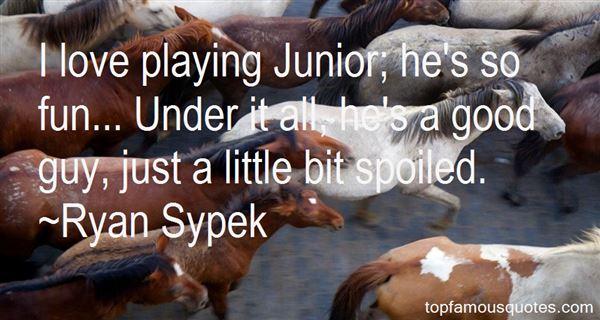 Ryan Sypek Quotes