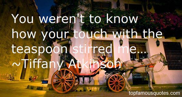Tiffany Atkinson Quotes