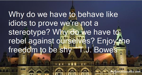 T.J. Bowes Quotes