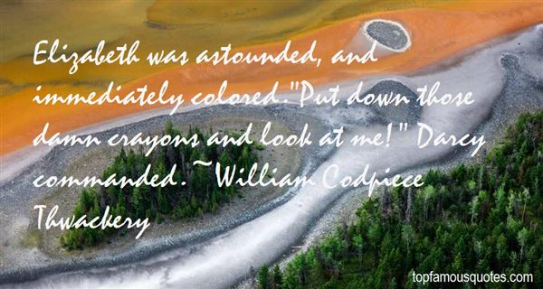 William Codpiece Thwackery Quotes