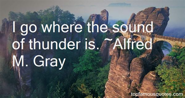 Alfred M. Gray Quotes
