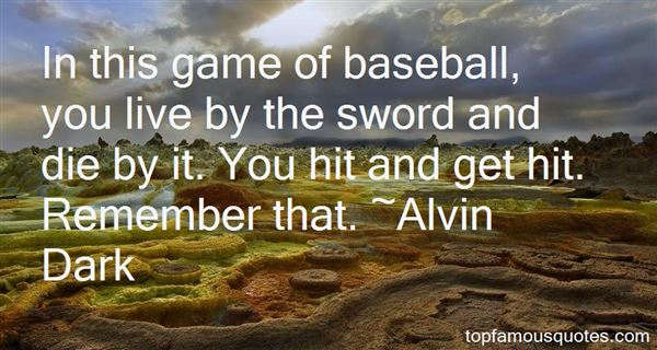 Alvin Dark Quotes