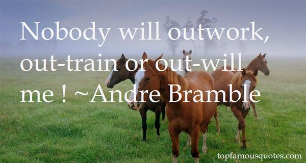 Andre Bramble Quotes
