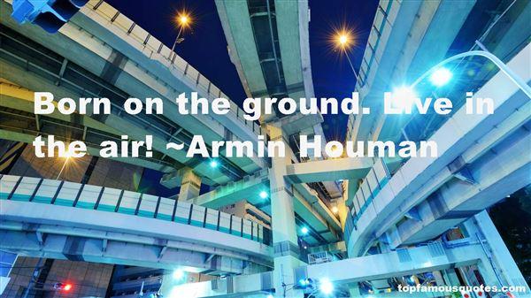 Armin Houman Quotes