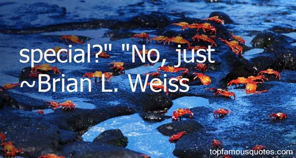 Brian L. Weiss Quotes