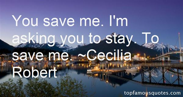 Cecilia Robert Quotes
