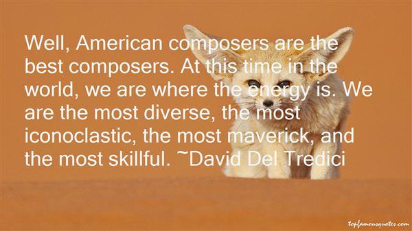 David Del Tredici Quotes