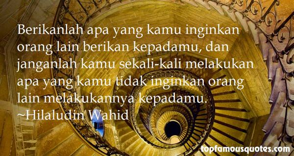Hilaludin Wahid Quotes