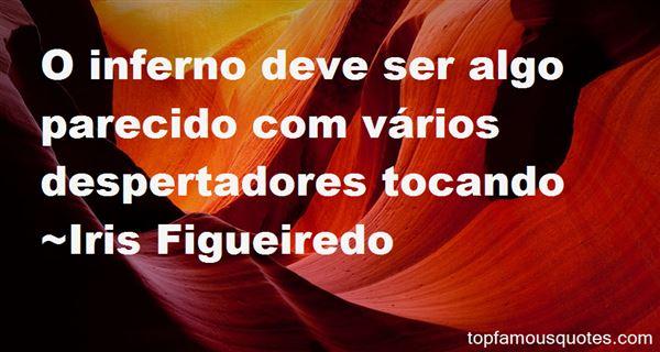 Iris Figueiredo Quotes