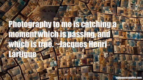 Jacques Henri Lartigue Quotes