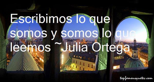 Julia Ortega Quotes