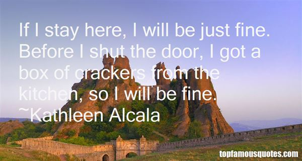 Kathleen Alcala Quotes