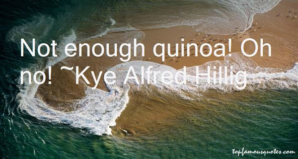 Kye Alfred Hillig Quotes