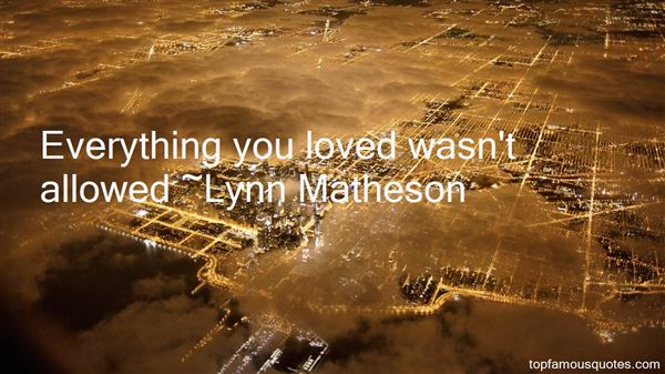 Lynn Matheson Quotes