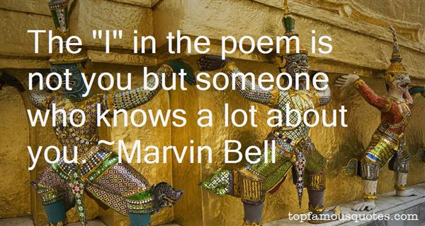 Marvin Bell Quotes
