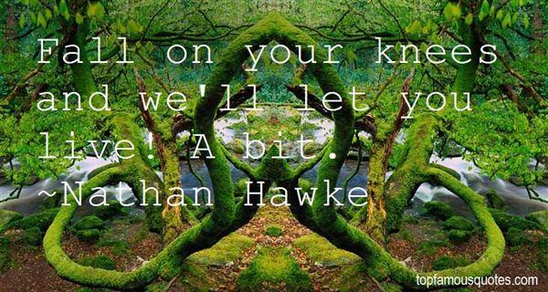 Nathan Hawke Quotes