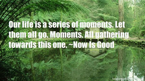 Now Is Good Quotes