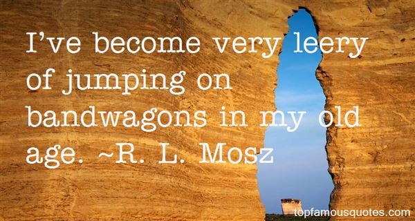 R. L. Mosz Quotes
