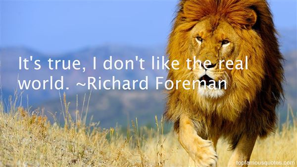 Richard Foreman Quotes