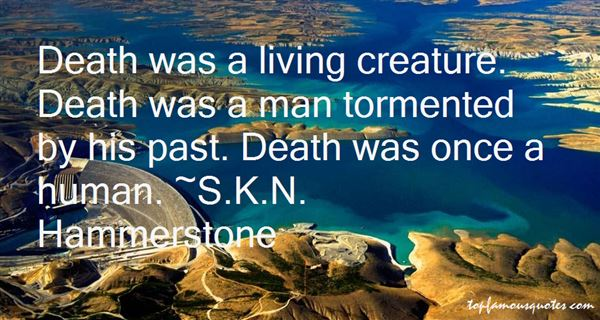 S.K.N. Hammerstone Quotes