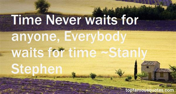 Stanly Stephen Quotes