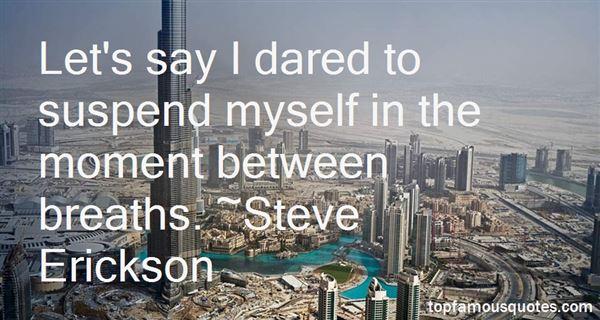 Steve Erickson Quotes