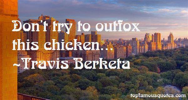 Travis Berketa Quotes