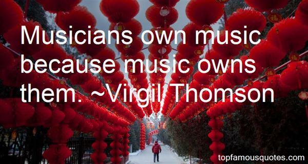 Virgil Thomson Quotes