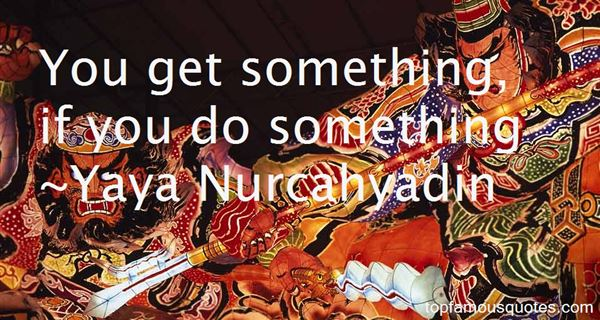 Yaya Nurcahyadin Quotes