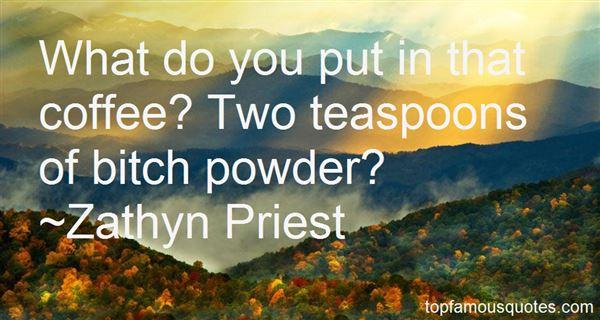 Zathyn Priest Quotes