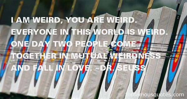Quotes About Mutual Weirdness