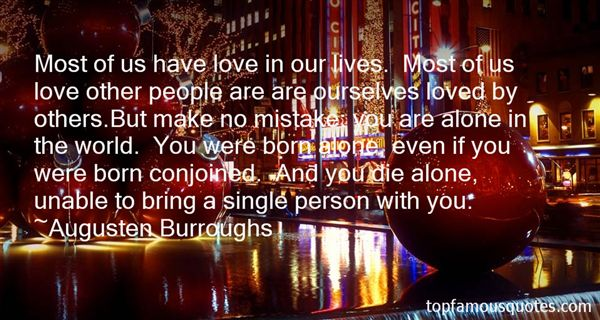 Quotes About Born Alone Die Alone