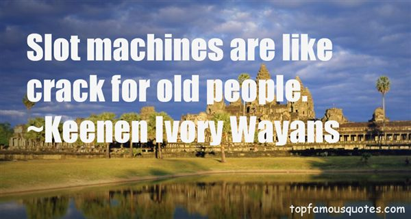 Quotes About Slot Machines