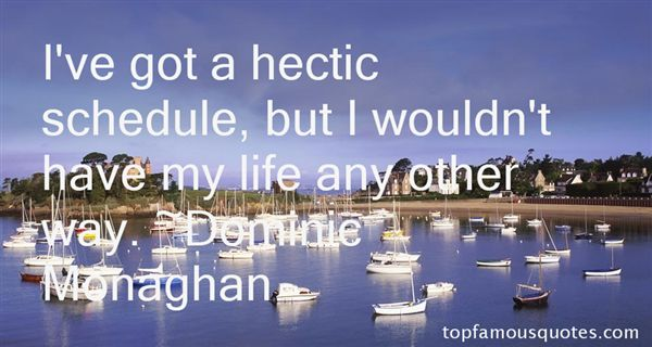 Hectic Schedule Quotes: best 3 famous quotes about Hectic ...