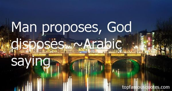 Quotes About Man Proposes God Disposes