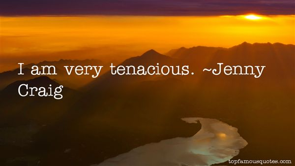 Quotes About Tenacious