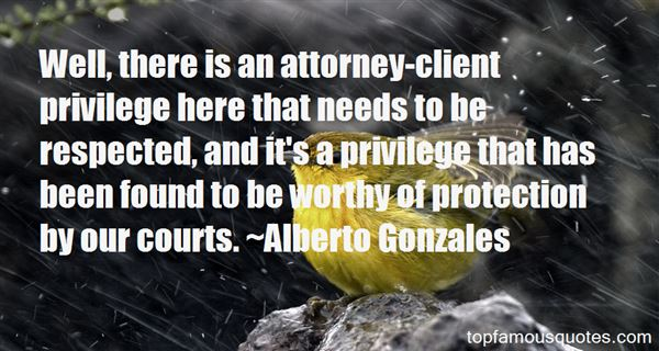 Quotes About Attorney Client Privilege