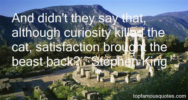 Quotes About Curiosity Killed The Cat