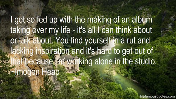 Quotes About Fed Up Of Life