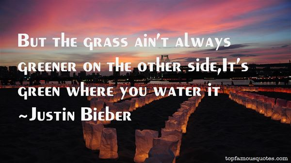 Grass Is Always Greener Quotes: Grass Greener On The Other Side Quotes: Best 12 Famous