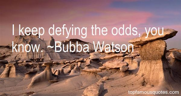 Quotes About Defying Odds