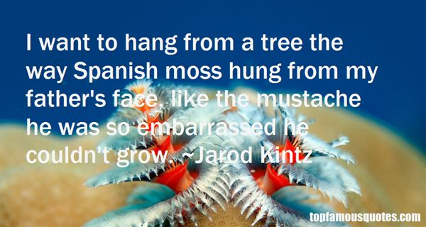 Quotes About Spanish Moss