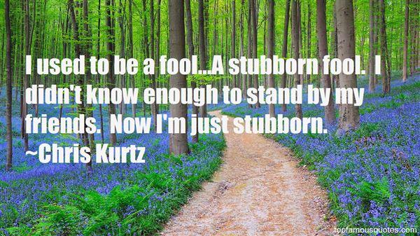 Quotes About Stubborn Friends